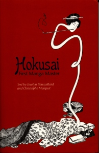 BOUQUILLARD, JOCELYN u. MARQUET, CHRISTOPHE; Hokusai, First Manga Master, (Abrams) New York 2007